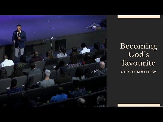 Becoming God's favourite! Pastor Shyju Mathew
