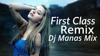 First Class (Remix) By Dj Manas Mix   All India Promoted Music.