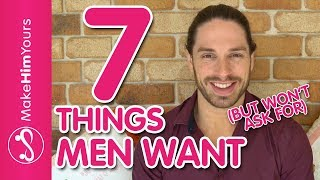 7 Things Men Want But Won't Ask For | What Men Really Want