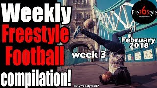 Weekly Freestyle Football Compilation \ February 2018 \ Week 3 \ @fre365tyle