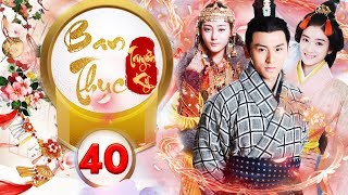 Phim Hay 2018 | BAN THỤC TRUYỀN KỲ - Tập 40 | C-MORE CHANNEL