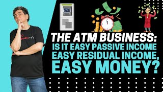 The ATM Business: Is It Easy Passive Income, Easy Residual Income, Easy Money?