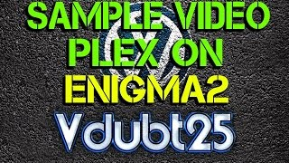[ Sample Video ] Plex running on Enigma2 WOW