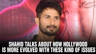 Shahid talks about how Hollywood is more evolved with these kind of issues | Udta Punjab | Hollywood