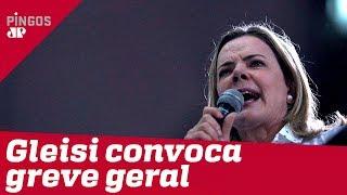Gleisi e o PT querem parar o Brasil no dia 14