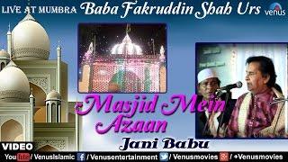 Masjid Mein Azaan | Jani Babu | Live At Mumbra | Baba Fakruddin Shah Urs