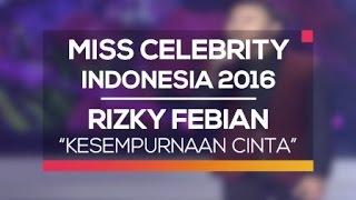download lagu Rizky Febian - Kesempurnaan Cinta Miss Celebrity Indonesia 2016 gratis
