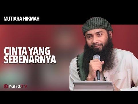 Mutiara Hikmah: Cinta Yang Sebenarnya - Ustadz DR Syafiq Riza Basalamah, MA.