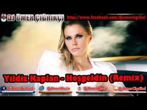 Yıldız Kaplan - Hoşgeldin 2013 YENİ (Remix) DJ ÖMER ÇIĞRIKÇI