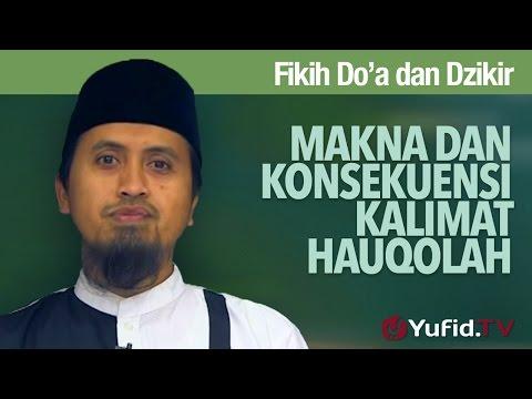 Kajian Islam Doa dan Dzikir: Makna dan Konsekuensi Kalimat Hauqolah - Ustadz Abdullah Zaen, MA