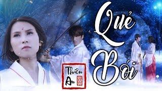 Phim ca nhạc QUẺ BÓI     Thiên An      MV Cổ trang 2019