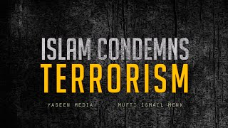 Islam Condemns Terrorism – Powerful Reminder – Mufti Ismail Menk