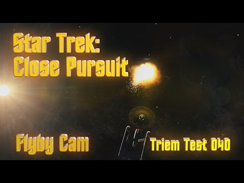 Triem Test 040 - Star Trek: Close Pursuit - Flyby Cam