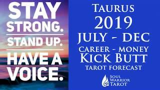 TAURUS CAREER MONEY FORECAST JULY TO DEC 2019 🍀 Soul Warrior Tarot