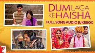Dum Laga Ke Haisha - Full Song Audio JukeBox