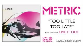 Watch Metric Too Little Too Late video