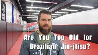 Are You Too Old to Start BJJ?