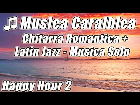 Music video Caraibi Isola Musica Chitarra Romantica Rilassante Latin Jazz Happy Hour Canzoni Spiaggia Tropicale - Music Video Muzikoo