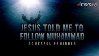 Jesus Told Me To Follow Muhammad (S)- True Story