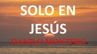 Solo en Jesus Danilo Montero con Letra