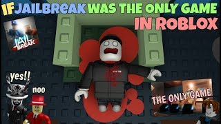If Jailbreak Was The Only Game In ROBLOX