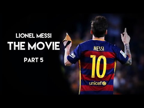 Lionel Messi - The Movie | Part 5 HD