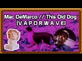 Mac DeMarco // This Old Dog (VAPORWAVE) ☹