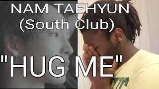 NAM TAEHYUN (South Club) - HUG ME [MV REACTION]...  WE MISSED YOU TAEHYUN!!!