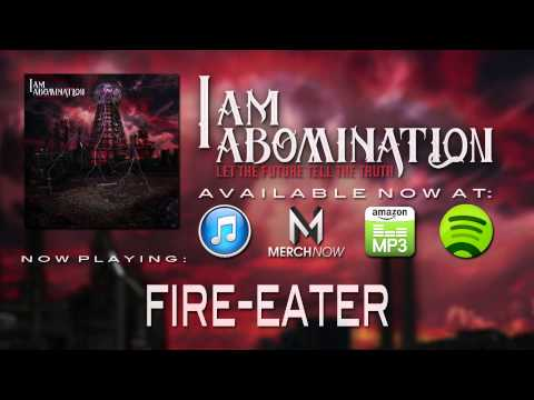 I Am Abomination - Fire-eater