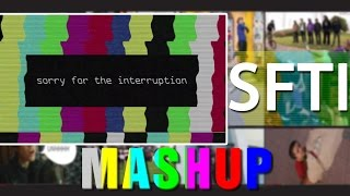 SFTI ( Sorry For The Interruption ) All Episodes | Mashup
