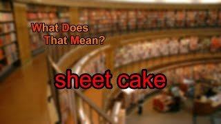 What does sheet cake mean?