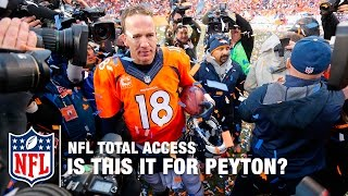 Is Super Bowl 50 The Last Rodeo For Peyton Manning? | NFL Total Access