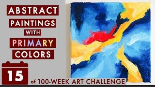 Abstract Acrylic Paintings with Primary Colors (100-Week Art Challenge #15)