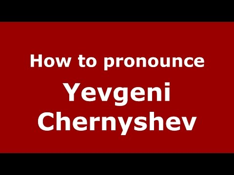 Audio and video pronunciation of Yevgeni Chernyshev brought to you by Pronounce Names (http://www.PronounceNames.com), a website dedicated to helping people pronounce names correctly. For more...