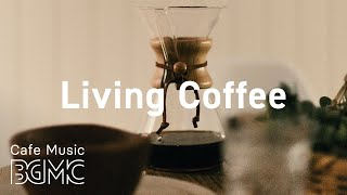 Living Coffee: Coffee Jazz Music - Positive Jazz & Bossa Nova Playlist for Every Day at Home