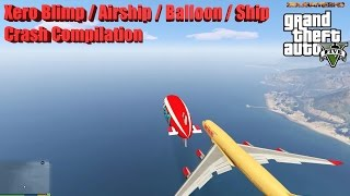 GTA V: Xero Blimp / Airship / Balloon / Ship Crash Compilation