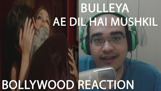 BULLEYA AE DIL HAI MUSHKIL REACTION -  BOLLYWOOD MUSIC / SONG VIDEO