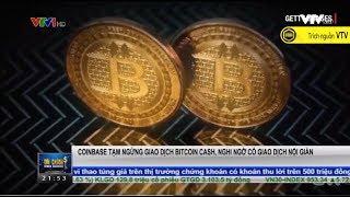|BitBox| COINBASE tạm ngưng giao dịch BitcoinCash, nghi ngờ có giao dịch nội gián - Bản tin VTV
