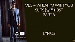 MLC – [When I'm With You] Suits  (슈츠) OST Part 8 Lyrics
