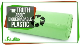 The Truth About Biodegradable Plastic
