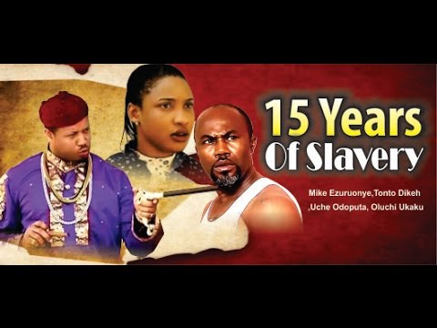 15 Years of Slavery  - 2014 Latest Nigerian  Nollywood Movie