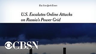 NYT: Cyber warfare between U.S. and Russia escalates as Washington targets power grids