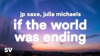 JP Saxe, Julia Michaels - If The World Was Ending (Lyrics)