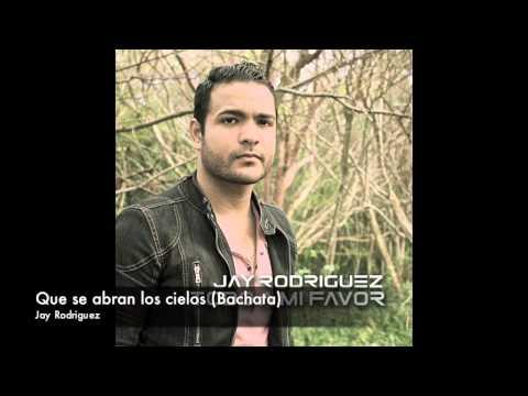 Jay Rodríguez - Que se abran los cielos (Bachata)