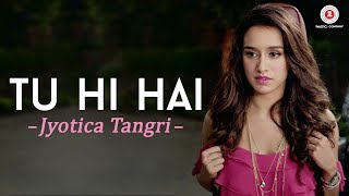 download lagu Tu Hi Hai By Jyotica Tangri  Half Girlfriend gratis