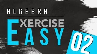 14. Algebra Exercise - Easy 2 by Ayman Sadiq