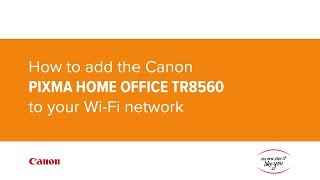 03. How to add the PIXMA HOME OFFICE TR8560 to your Wi-Fi network