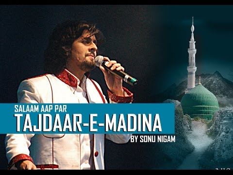 Salaam Aap Par Tajdaar E Madina By Sonu Nigam naat Sharif video