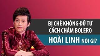 Bị chê không đủ tư cách chấm Bolero, Hoài Linh nói gì?