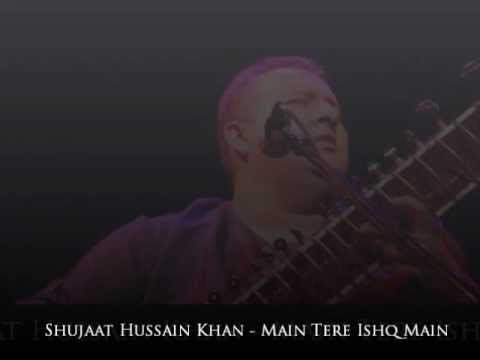 Shujaat Hussain Khan - Main Tere Ishq Main (Cover Version)